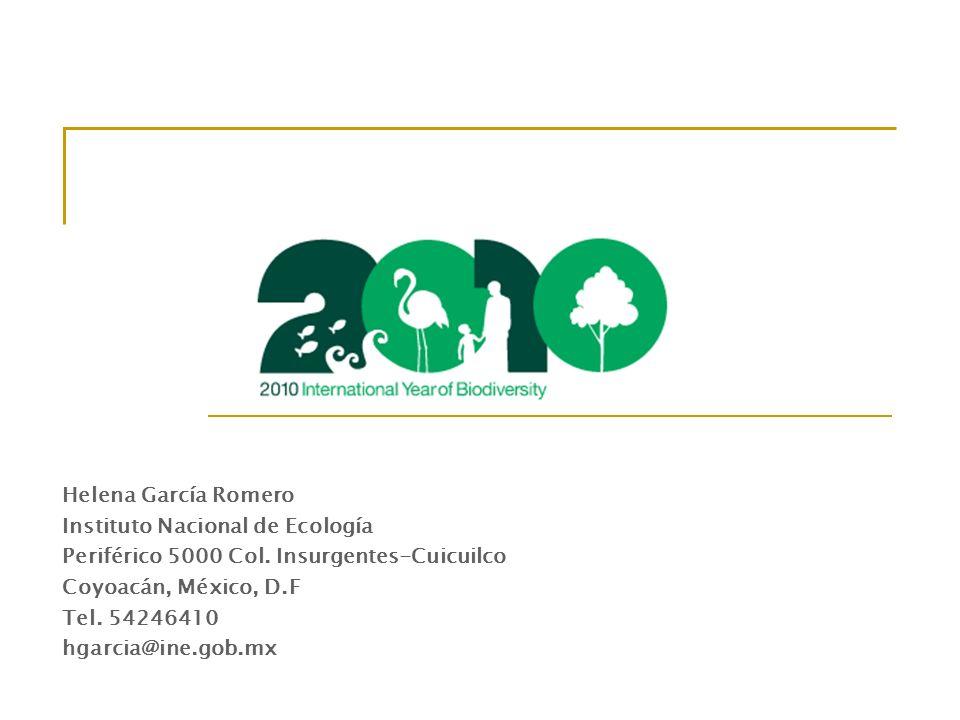 Helena García Romero Instituto Nacional de Ecología Periférico 5000 Col. Insurgentes-Cuicuilco Coyoacán, México, D.F Tel. 54246410 hgarcia@ine.gob.mx