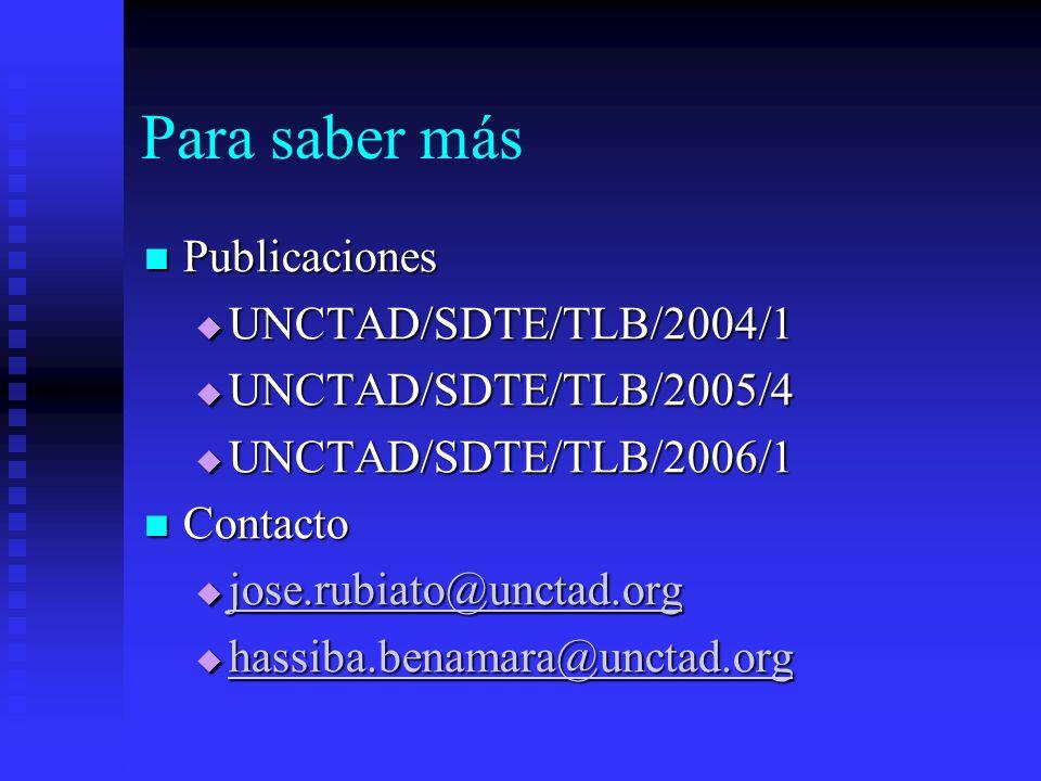Para saber más Publicaciones Publicaciones UNCTAD/SDTE/TLB/2004/1 UNCTAD/SDTE/TLB/2004/1 UNCTAD/SDTE/TLB/2005/4 UNCTAD/SDTE/TLB/2005/4 UNCTAD/SDTE/TLB