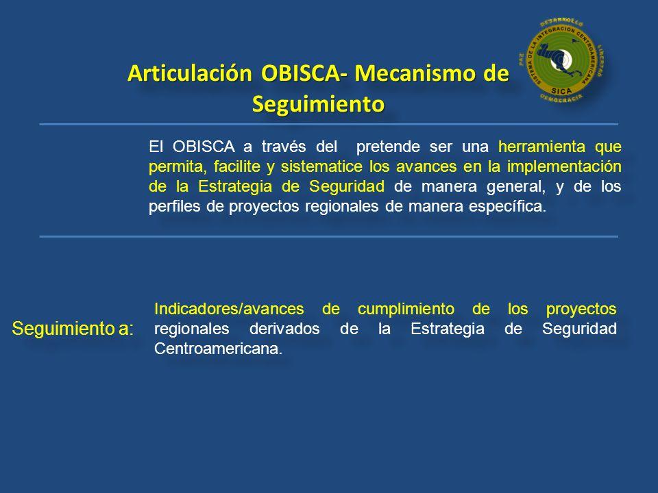 Articulación OBISCA- Mecanismo de Seguimiento El OBISCA a través del pretende ser una herramienta que permita, facilite y sistematice los avances en l