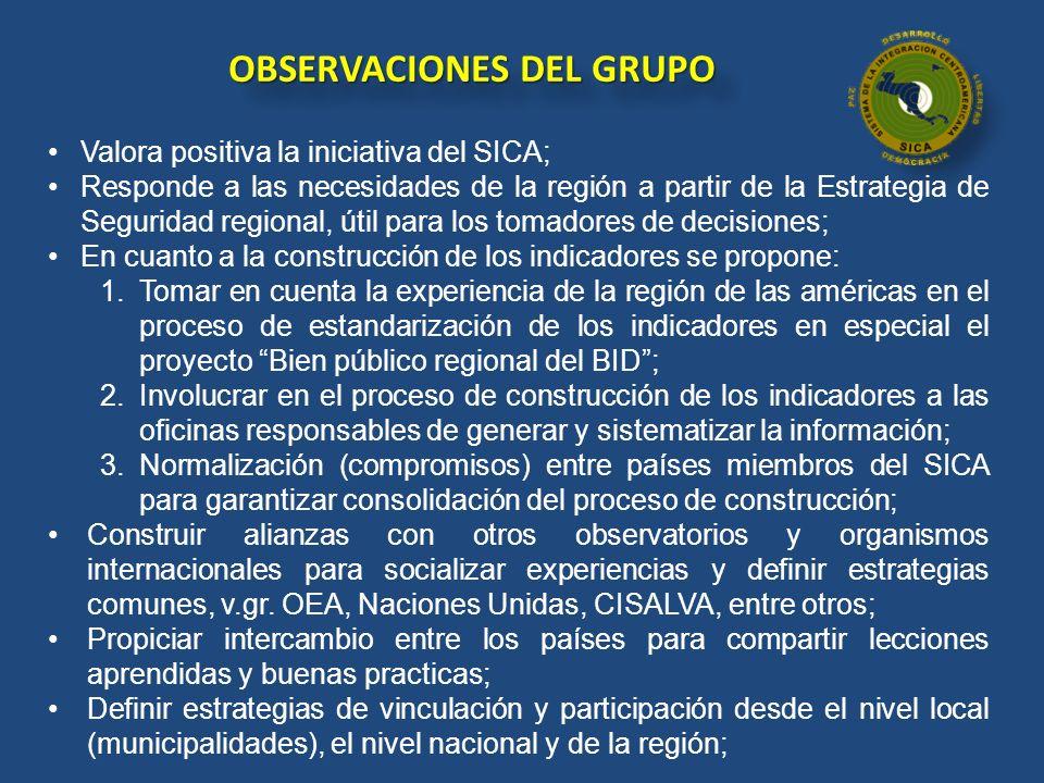 OBSERVACIONES DEL GRUPO Valora positiva la iniciativa del SICA; Responde a las necesidades de la región a partir de la Estrategia de Seguridad regiona