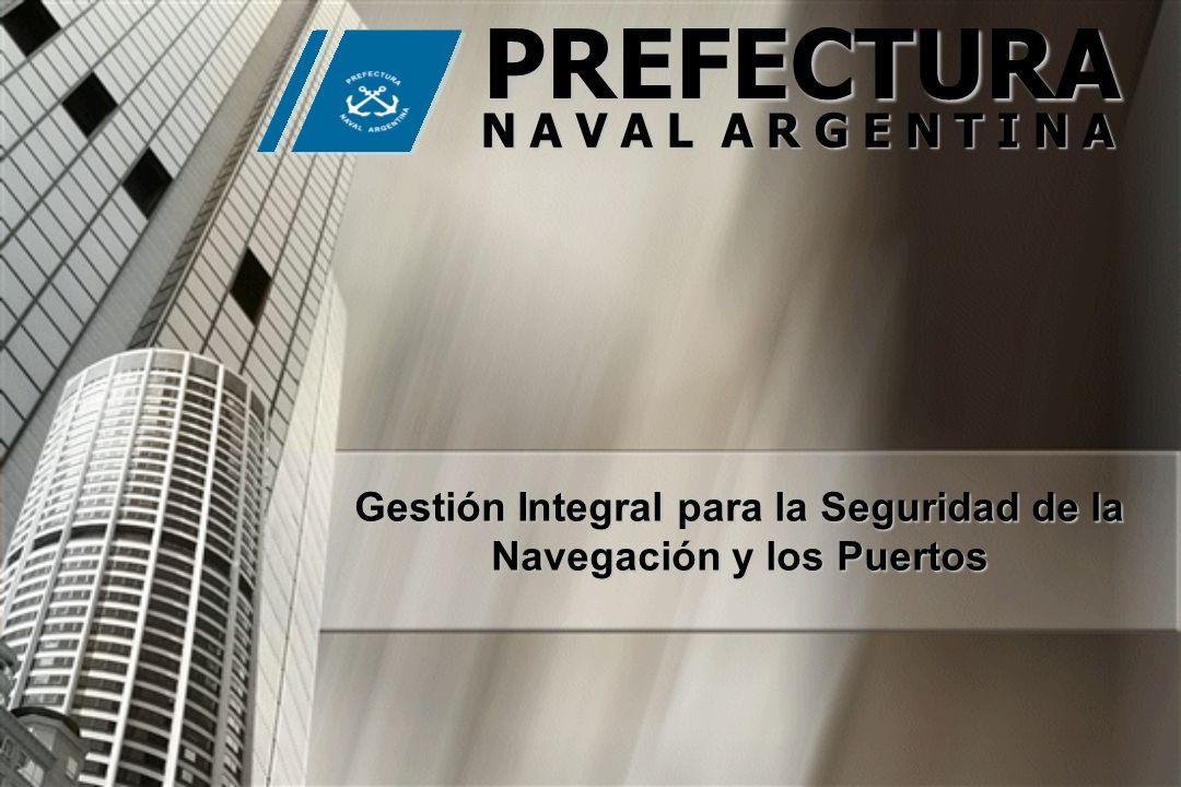 Gestión Integral para la Seguridad de la Navegación y los Puertos PREFECTURA N A V A L A R G E N T I N A
