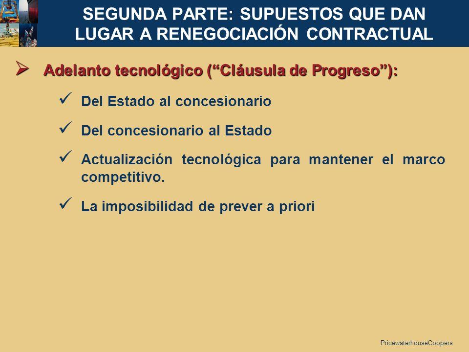 PricewaterhouseCoopers SEGUNDA PARTE: SUPUESTOS QUE DAN LUGAR A RENEGOCIACIÓN CONTRACTUAL Adelanto tecnológico (Cláusula de Progreso): Adelanto tecnol