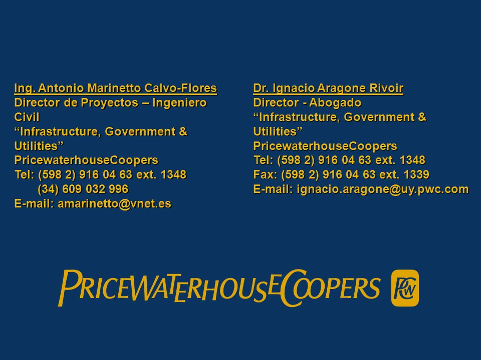 Dr. Ignacio Aragone Rivoir Director - Abogado Infrastructure, Government & Utilities PricewaterhouseCoopers Tel: (598 2) 916 04 63 ext. 1348 Fax: (598