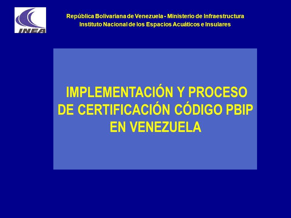 IMPLEMENTACIÓN Y PROCESO DE CERTIFICACIÓN CÓDIGO PBIP EN VENEZUELA República Bolivariana de Venezuela - Ministerio de Infraestructura Instituto Nacion