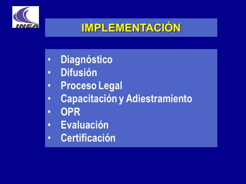 IMPLEMENTACIÓN Diagnóstico Difusión Proceso Legal Capacitación y Adiestramiento OPR Evaluación Certificación