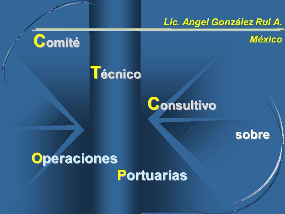 C omité T écnico C onsultivo Operaciones Portuarias sobre Lic. Angel González Rul A. México
