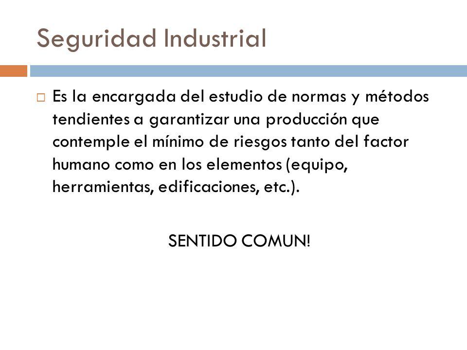 Seguridad Industrial Es la encargada del estudio de normas y métodos tendientes a garantizar una producción que contemple el mínimo de riesgos tanto d