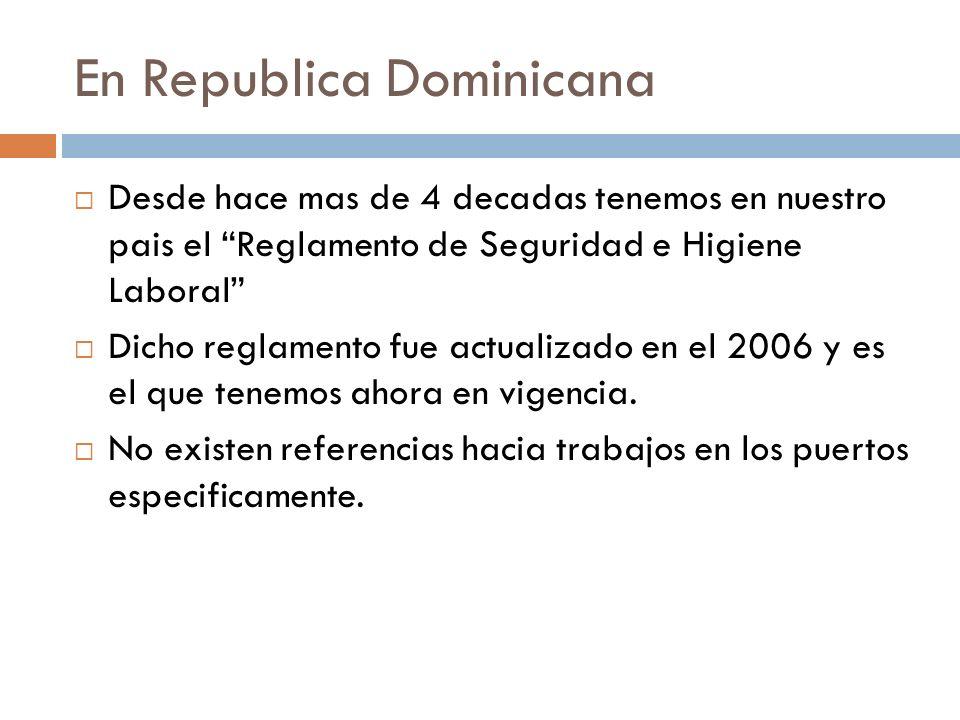 En Republica Dominicana Desde hace mas de 4 decadas tenemos en nuestro pais el Reglamento de Seguridad e Higiene Laboral Dicho reglamento fue actualiz