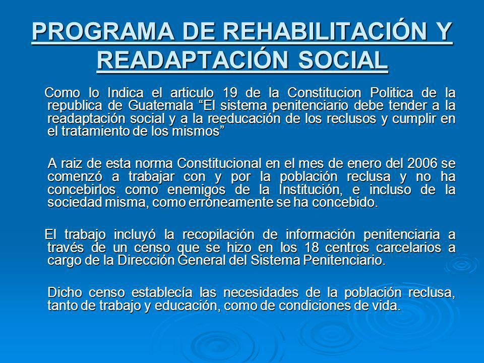 PROGRAMA DE REHABILITACIÓN Y READAPTACIÓN SOCIAL Como lo Indica el articulo 19 de la Constitucion Politica de la republica de Guatemala El sistema pen