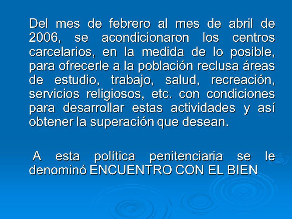 Del mes de febrero al mes de abril de 2006, se acondicionaron los centros carcelarios, en la medida de lo posible, para ofrecerle a la población reclu