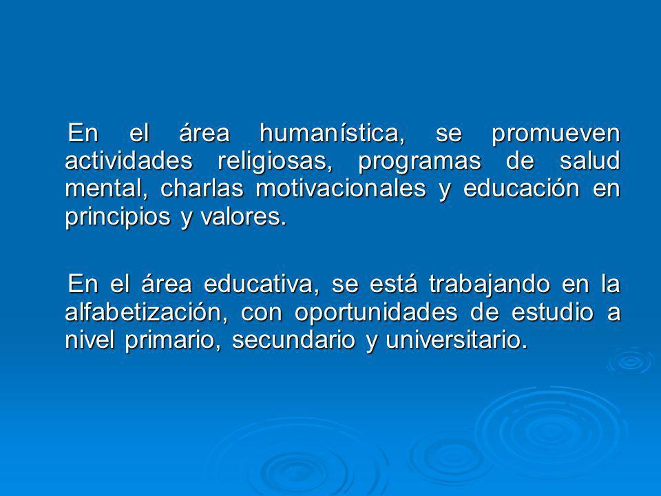 En el área humanística, se promueven actividades religiosas, programas de salud mental, charlas motivacionales y educación en principios y valores. En