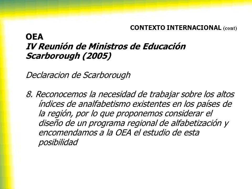 CONTEXTO INTERNACIONAL (cont) OEA IV Reunión de Ministros de Educación Scarborough (2005) Declaracion de Scarborough 8. Reconocemos la necesidad de tr