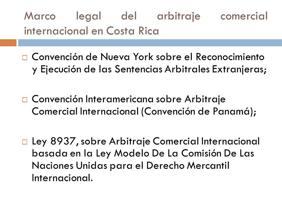 Marco legal del arbitraje comercial internacional en Costa Rica Convención de Nueva York sobre el Reconocimiento y Ejecución de las Sentencias Arbitra
