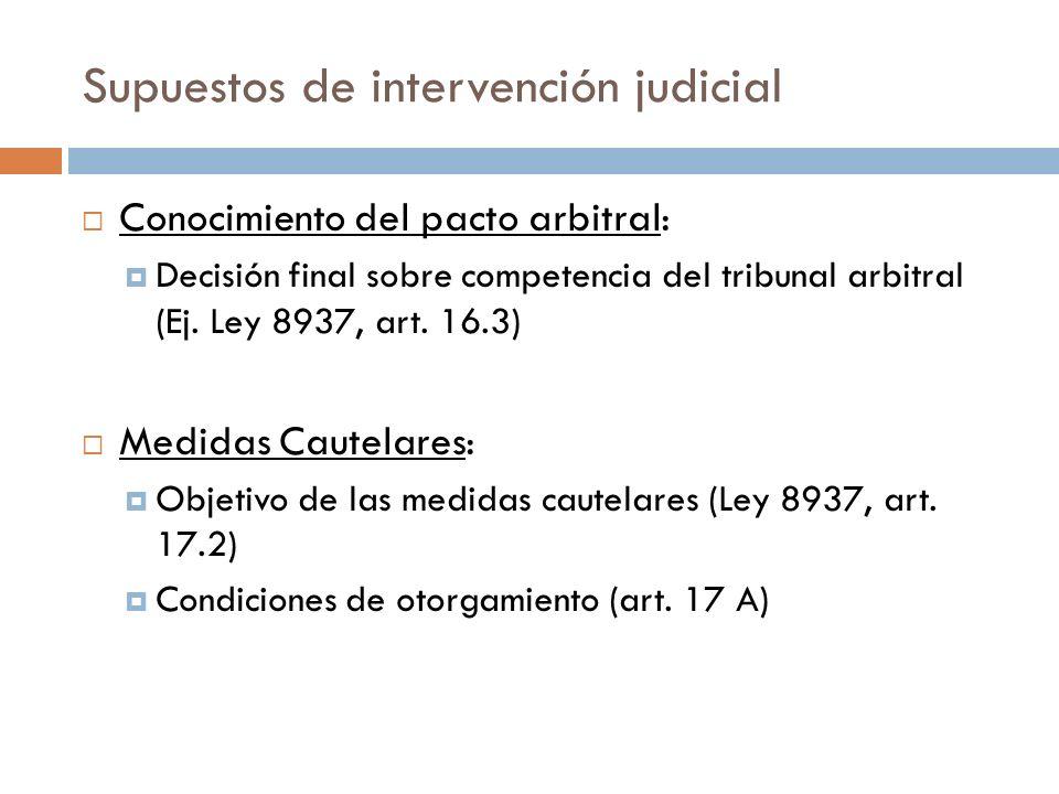 Supuestos de intervención judicial Conocimiento del pacto arbitral: Decisión final sobre competencia del tribunal arbitral (Ej. Ley 8937, art. 16.3) M