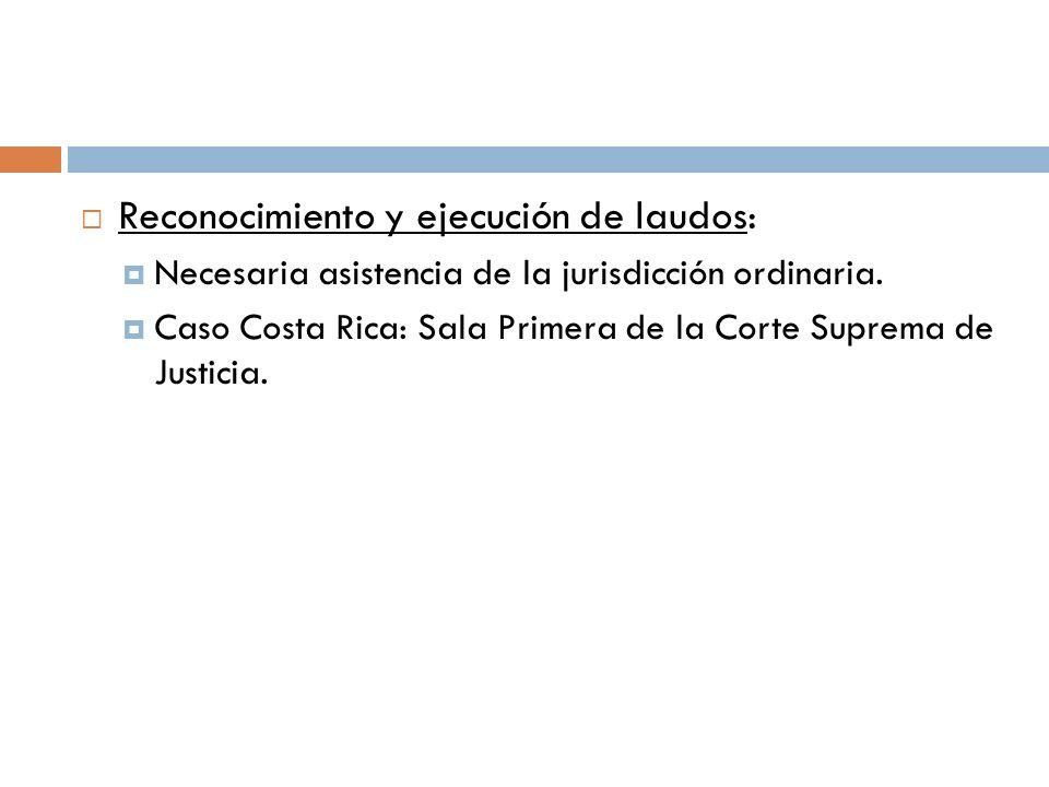 Reconocimiento y ejecución de laudos: Necesaria asistencia de la jurisdicción ordinaria. Caso Costa Rica: Sala Primera de la Corte Suprema de Justicia