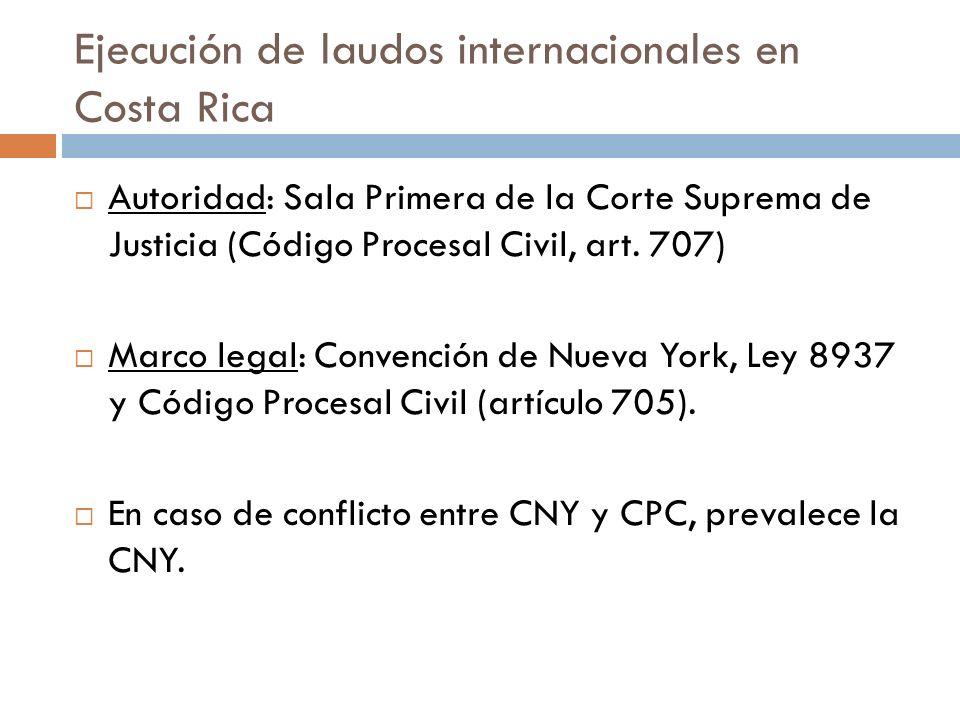 Ejecución de laudos internacionales en Costa Rica Autoridad: Sala Primera de la Corte Suprema de Justicia (Código Procesal Civil, art. 707) Marco lega