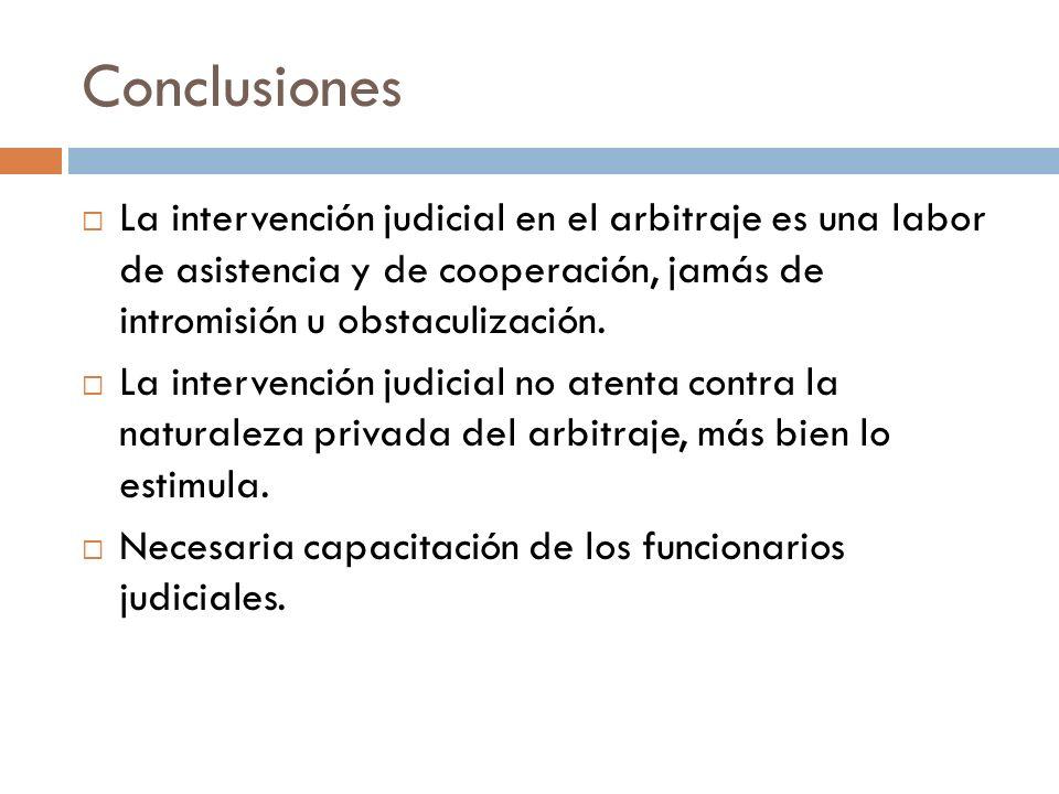 Conclusiones La intervención judicial en el arbitraje es una labor de asistencia y de cooperación, jamás de intromisión u obstaculización. La interven