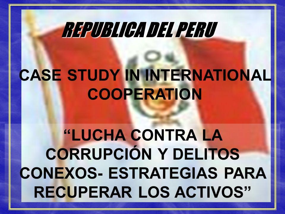 SISTEMA ANTICORRUPCION REPUBLICA DEL PERU LUCHA CONTRA LA CORRUPCIÓN Y DELITOS CONEXOS- ESTRATEGIAS PARA RECUPERAR LOS ACTIVOS CASE STUDY IN INTERNATI