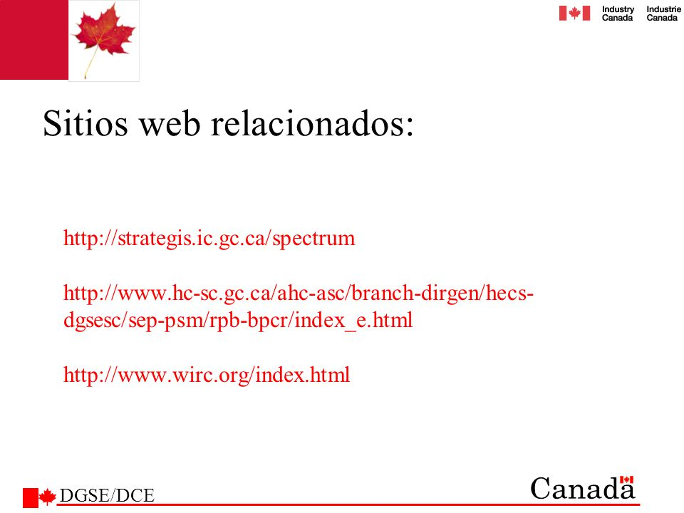 http://strategis.ic.gc.ca/spectrum http://www.hc-sc.gc.ca/ahc-asc/branch-dirgen/hecs- dgsesc/sep-psm/rpb-bpcr/index_e.html http://www.wirc.org/index.h