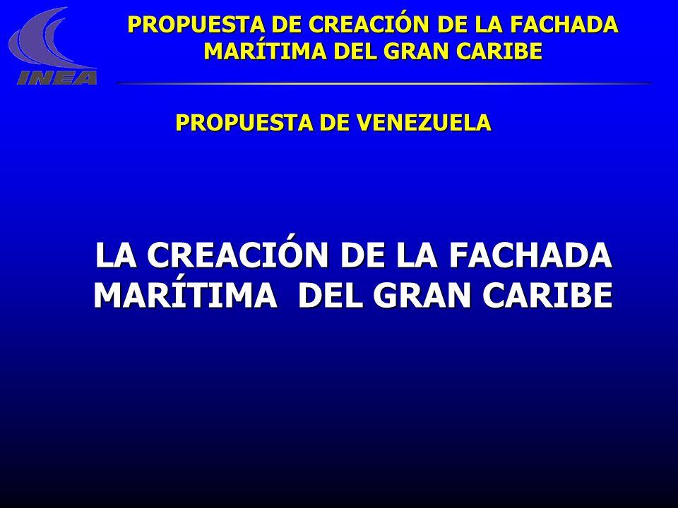 PROPUESTA DE VENEZUELA LA CREACIÓN DE LA FACHADA MARÍTIMA DEL GRAN CARIBE PROPUESTA DE CREACIÓN DE LA FACHADA MARÍTIMA DEL GRAN CARIBE