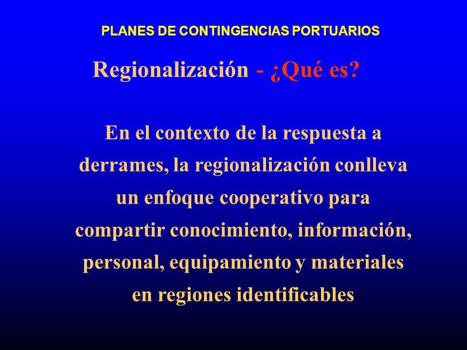 Regionalización - ¿Qué es? En el contexto de la respuesta a derrames, la regionalización conlleva un enfoque cooperativo para compartir conocimiento,