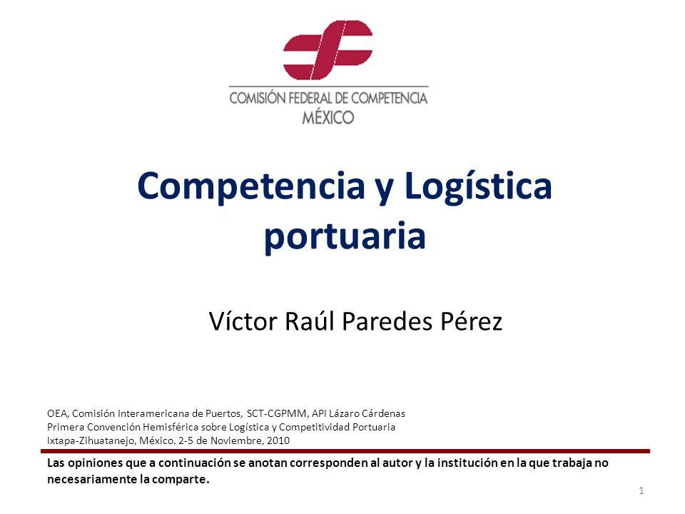 Competencia y Logística portuaria Víctor Raúl Paredes Pérez Las opiniones que a continuación se anotan corresponden al autor y la institución en la qu