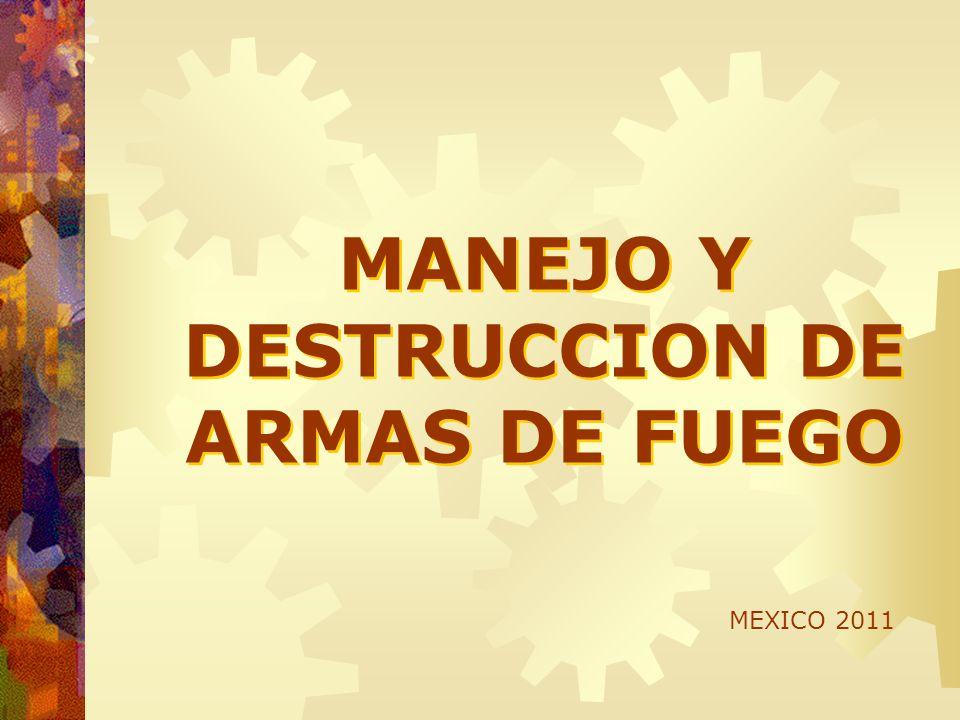 MANEJO Y DESTRUCCION DE ARMAS DE FUEGO MEXICO 2011