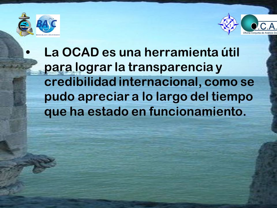 La OCAD es una herramienta útil para lograr la transparencia y credibilidad internacional, como se pudo apreciar a lo largo del tiempo que ha estado e