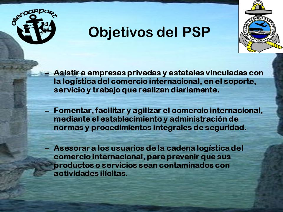 A S E M A R P O R T La Asociación de Navieros de Guatemala con el fin de adecuar un Marco Jurídico para el Programa de Seguridad Portuaria y de acuerdo a lo establecido a las Leyes que rigen la materia en Guatemala, en el 2004 constituyó la Asociación para la Seguridad Marítima Portuaria -ASEMARPORT- como entidad Civil, No Lucrativa.