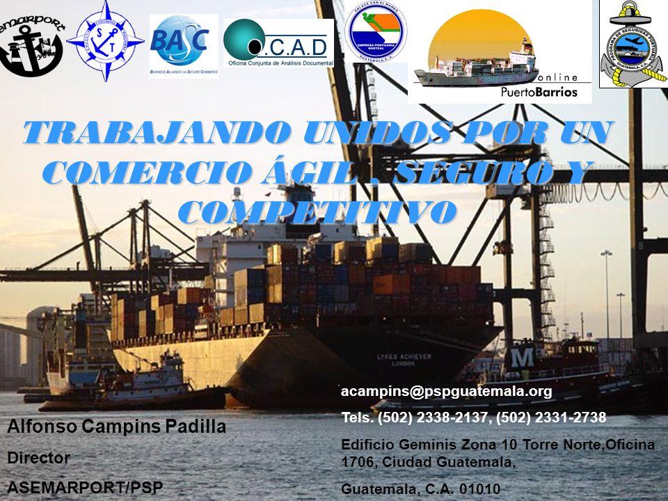 TRABAJANDO UNIDOS POR UN COMERCIO ÁGIL, SEGURO Y COMPETITIVO Alfonso Campins Padilla Director ASEMARPORT/PSP acampins@pspguatemala.org Tels. (502) 233