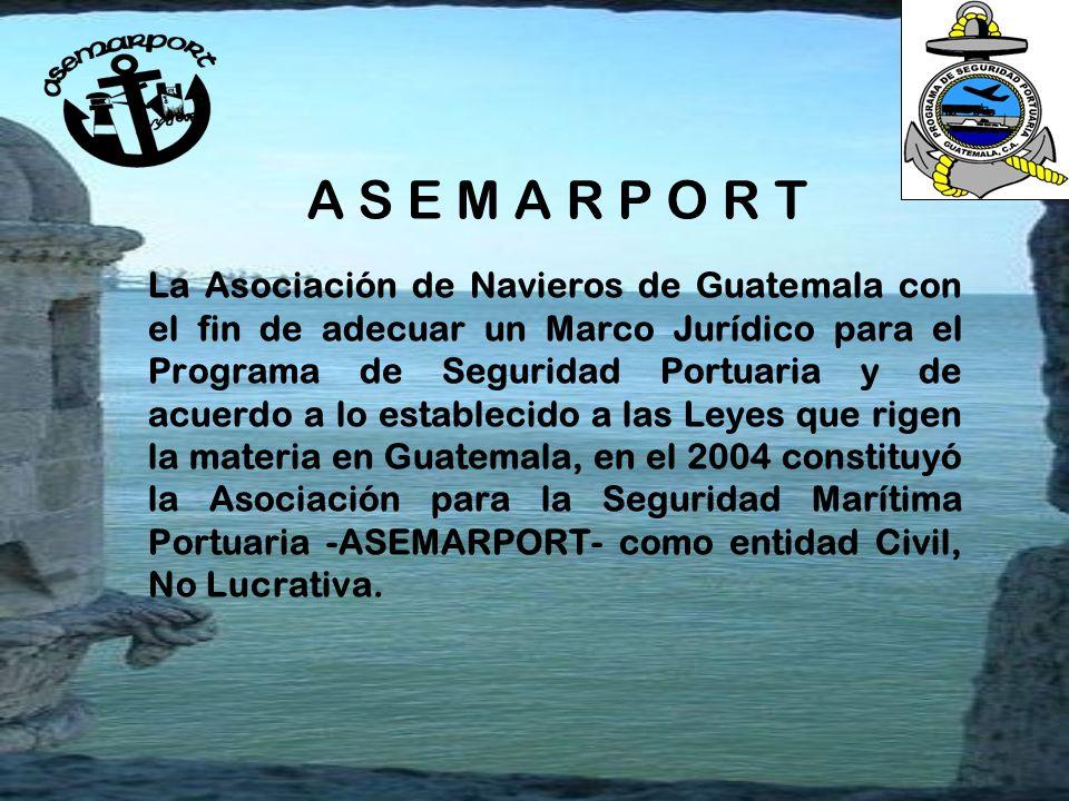 A S E M A R P O R T La Asociación de Navieros de Guatemala con el fin de adecuar un Marco Jurídico para el Programa de Seguridad Portuaria y de acuerd