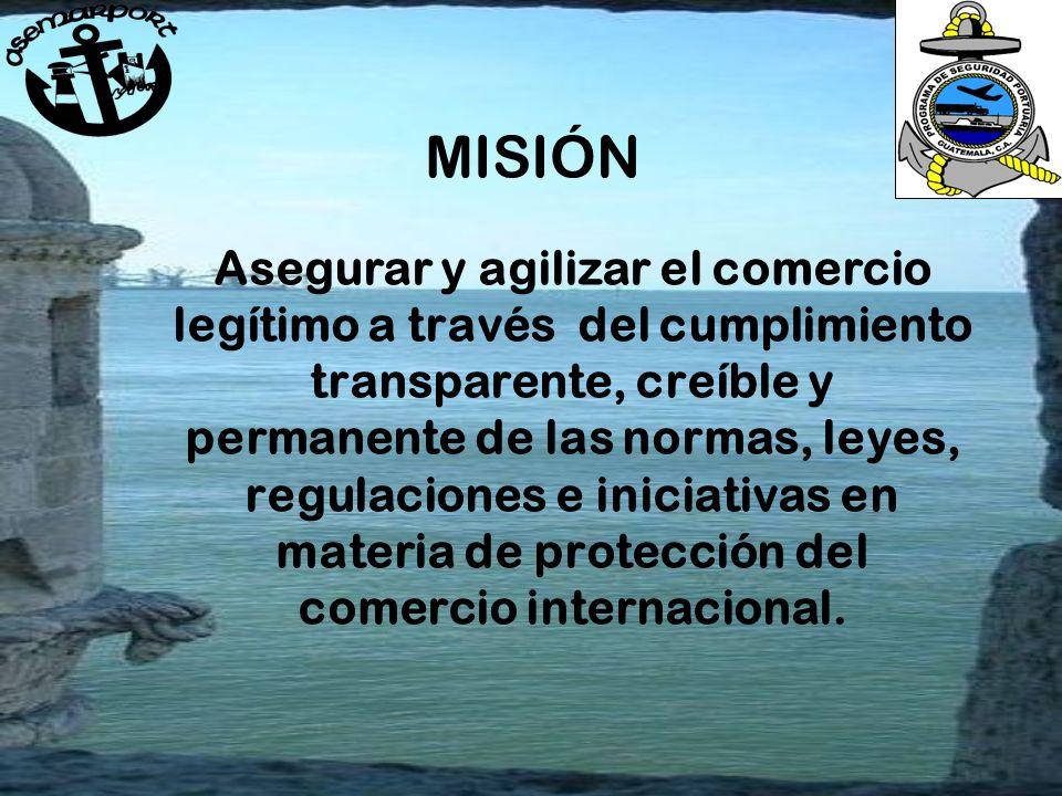 MISIÓN Asegurar y agilizar el comercio legítimo a través del cumplimiento transparente, creíble y permanente de las normas, leyes, regulaciones e iniciativas en materia de protección del comercio internacional.
