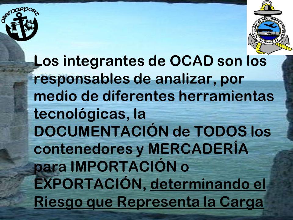 Los integrantes de OCAD son los responsables de analizar, por medio de diferentes herramientas tecnológicas, la DOCUMENTACIÓN de TODOS los contenedore