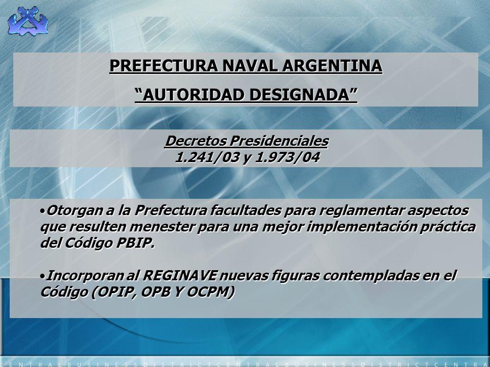 Decretos Presidenciales 1.241/03 y 1.973/04 PREFECTURA NAVAL ARGENTINA AUTORIDAD DESIGNADA Otorgan a la Prefectura facultades para reglamentar aspecto