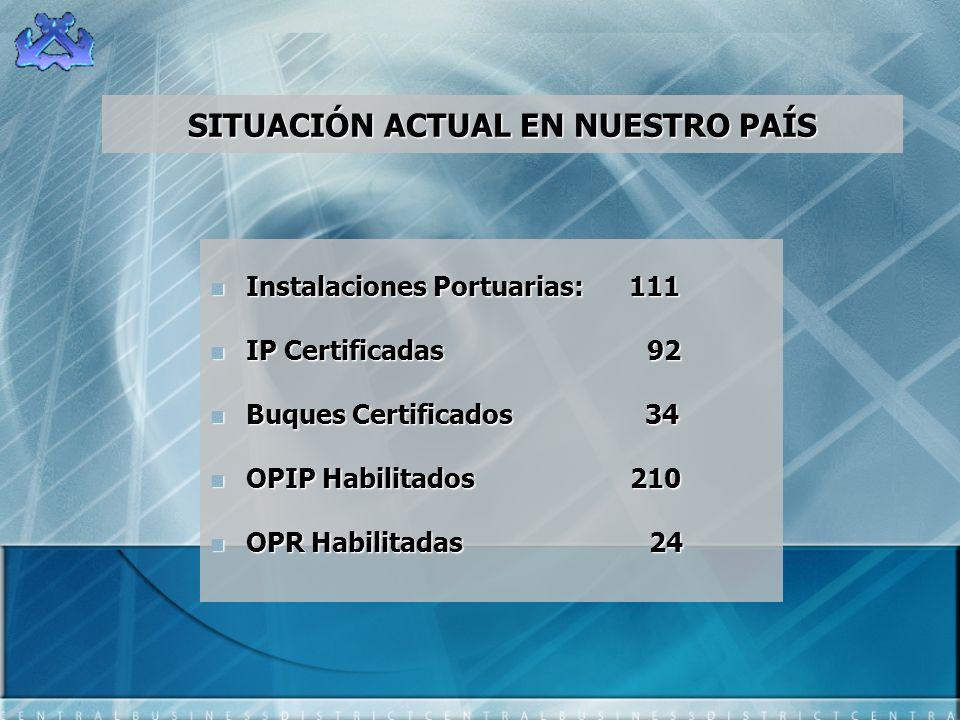 Instalaciones Portuarias: 111 Instalaciones Portuarias: 111 IP Certificadas 92 IP Certificadas 92 Buques Certificados 34 Buques Certificados 34 OPIP H