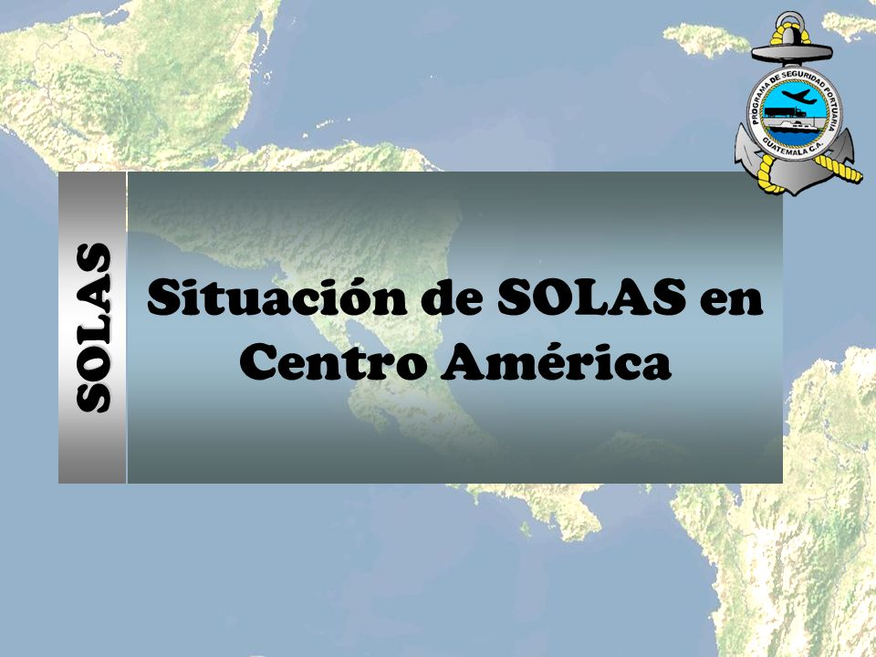 Situación de SOLAS en Centro América SOLAS