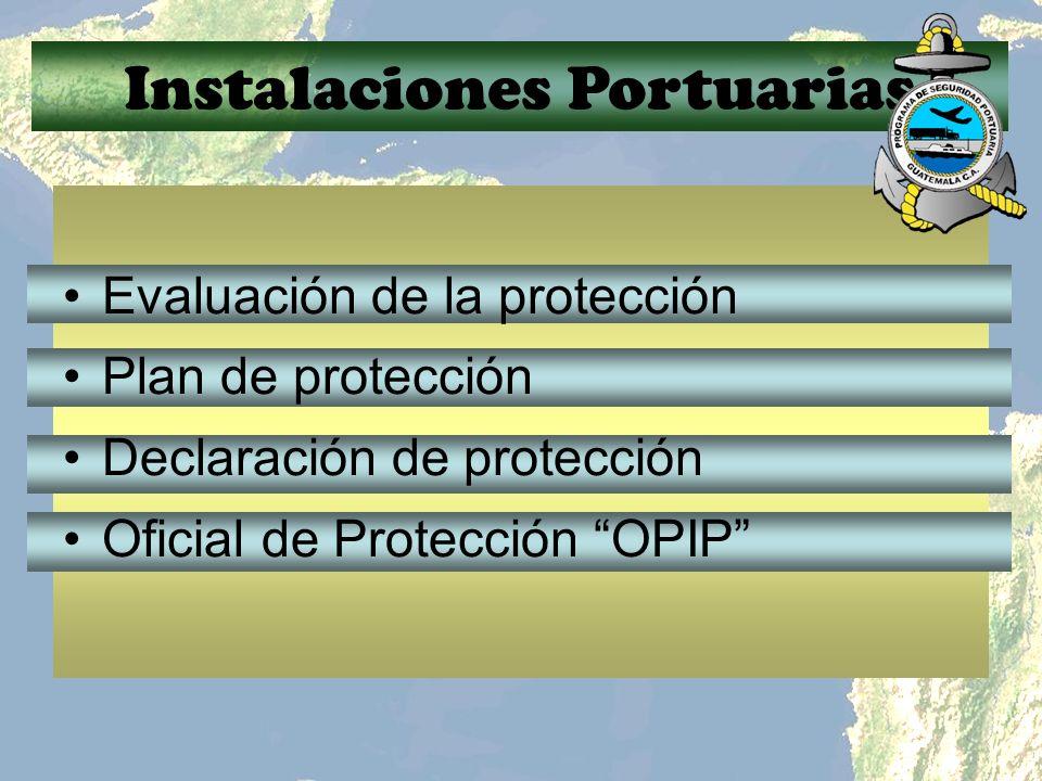 Instalaciones Portuarias Evaluación de la protección Plan de protección Declaración de protección Oficial de Protección OPIP