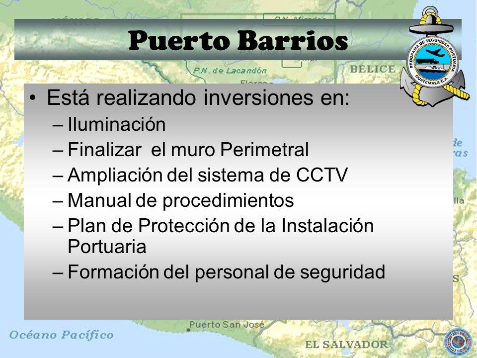 Puerto Barrios Está realizando inversiones en: –Iluminación –Finalizar el muro Perimetral –Ampliación del sistema de CCTV –Manual de procedimientos –P