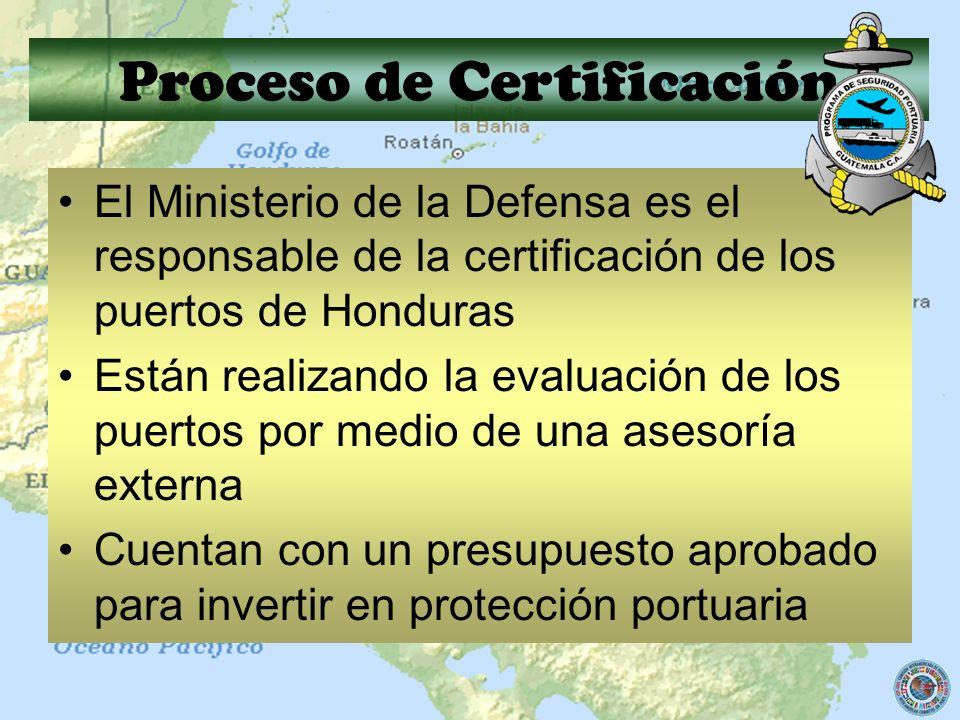 Proceso de Certificación El Ministerio de la Defensa es el responsable de la certificación de los puertos de Honduras Están realizando la evaluación d