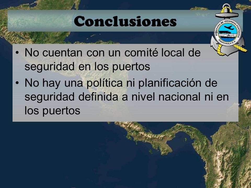 Conclusiones No cuentan con un comité local de seguridad en los puertos No hay una política ni planificación de seguridad definida a nivel nacional ni