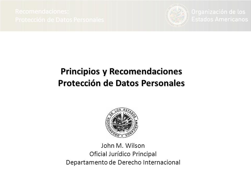 Recomendaciones: Protección de Datos Personales Principios y Recomendaciones Protección de Datos Personales John M. Wilson Oficial Jurídico Principal