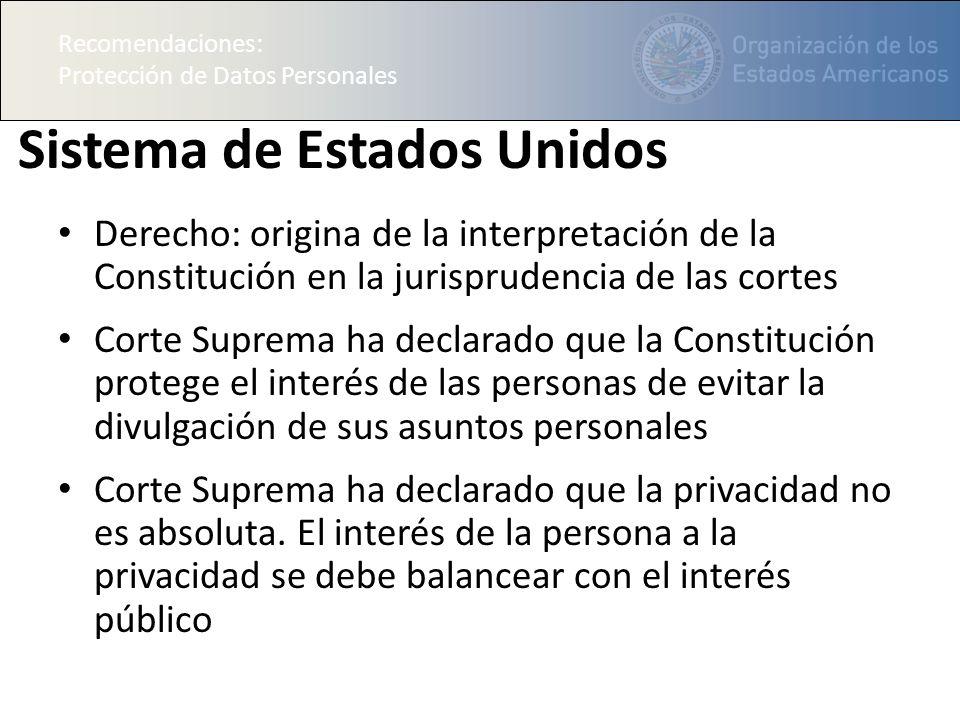 Recomendaciones: Protección de Datos Personales Sistema de Estados Unidos Derecho: origina de la interpretación de la Constitución en la jurisprudenci