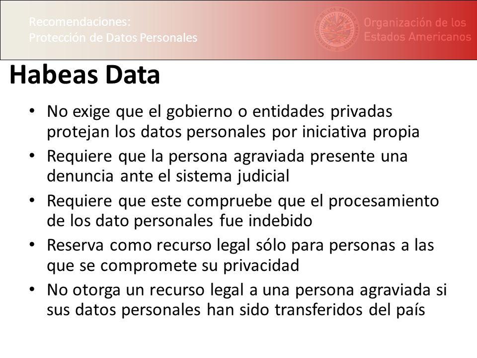 Recomendaciones: Protección de Datos Personales Habeas Data No exige que el gobierno o entidades privadas protejan los datos personales por iniciativa