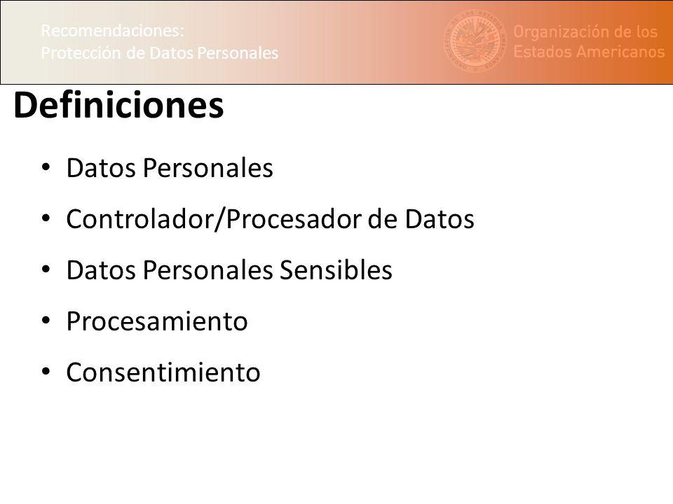 Recomendaciones: Protección de Datos Personales Definiciones Datos Personales Controlador/Procesador de Datos Datos Personales Sensibles Procesamiento