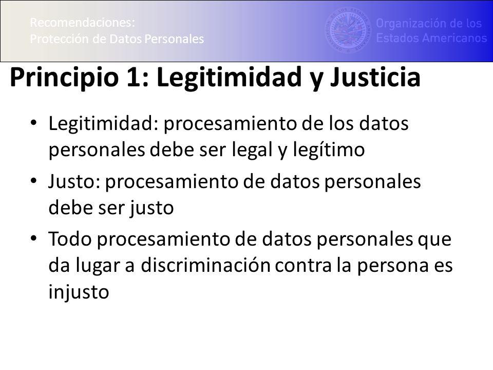 Recomendaciones: Protección de Datos Personales Principio 1: Legitimidad y Justicia Legitimidad: procesamiento de los datos personales debe ser legal