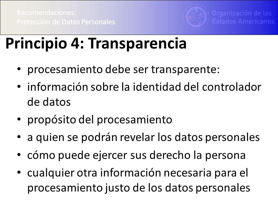 Recomendaciones: Protección de Datos Personales Principio 4: Transparencia procesamiento debe ser transparente: información sobre la identidad del con