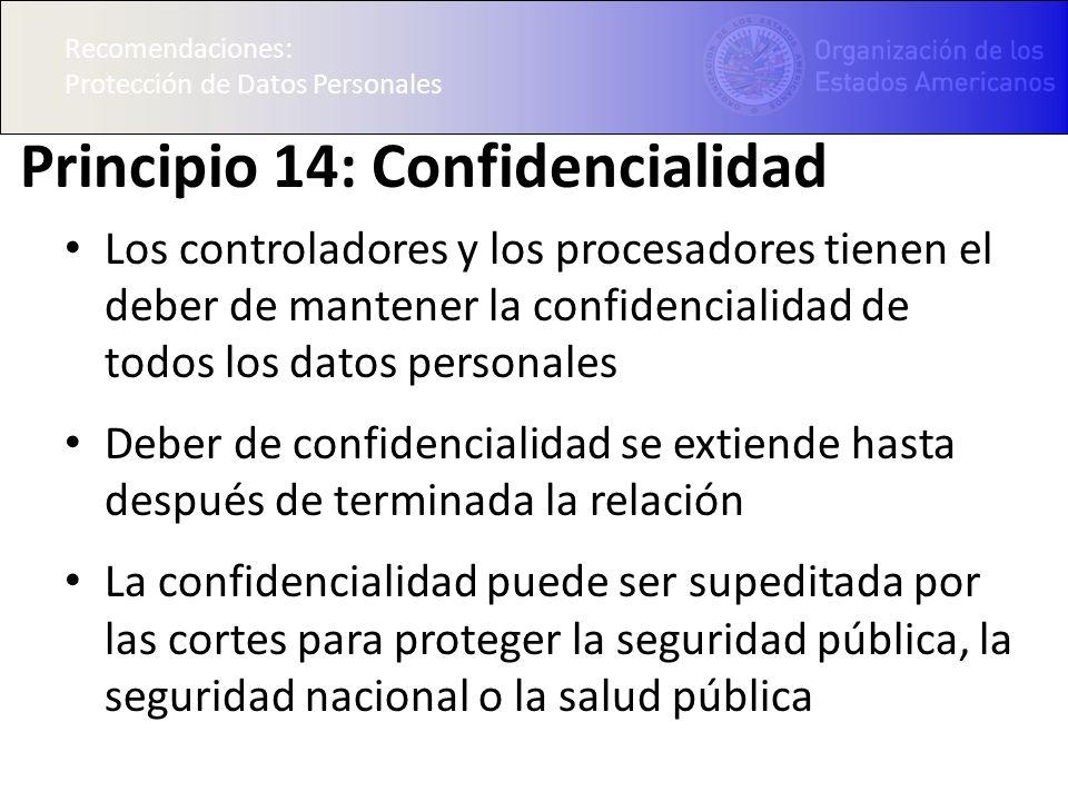 Recomendaciones: Protección de Datos Personales Principio 14: Confidencialidad Los controladores y los procesadores tienen el deber de mantener la con