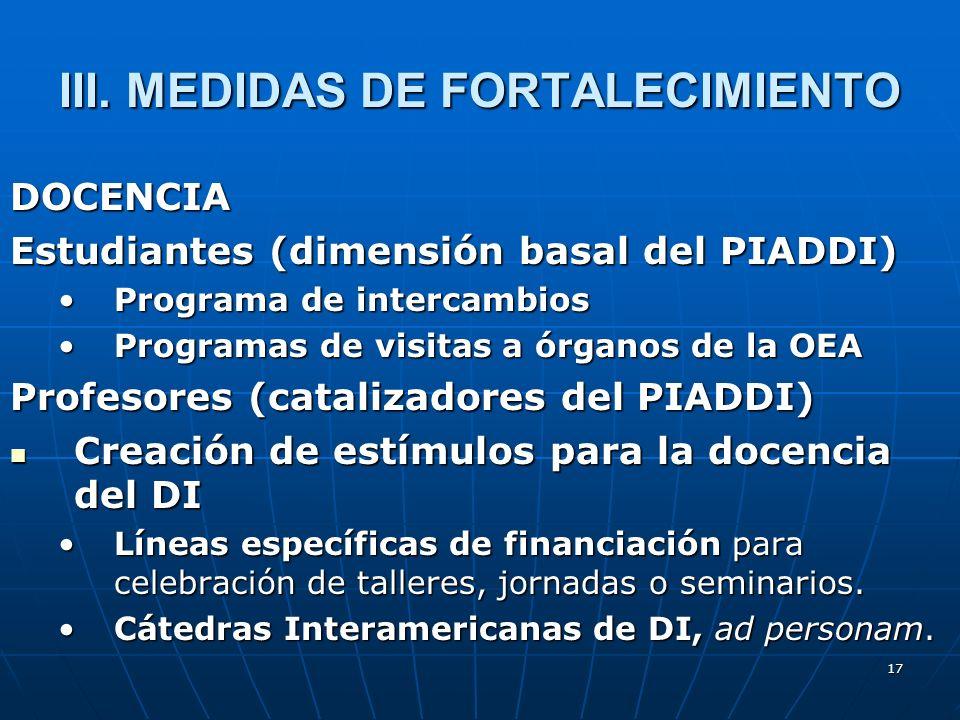 17 III. MEDIDAS DE FORTALECIMIENTO DOCENCIA Estudiantes (dimensión basal del PIADDI) Programa de intercambiosPrograma de intercambios Programas de vis