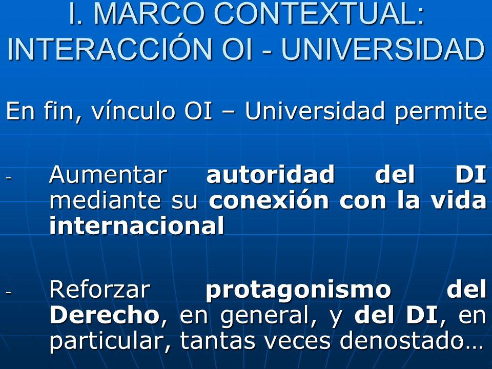 7 I. MARCO CONTEXTUAL: INTERACCIÓN OI - UNIVERSIDAD En fin, vínculo OI – Universidad permite - Aumentar autoridad del DI mediante su conexión con la v
