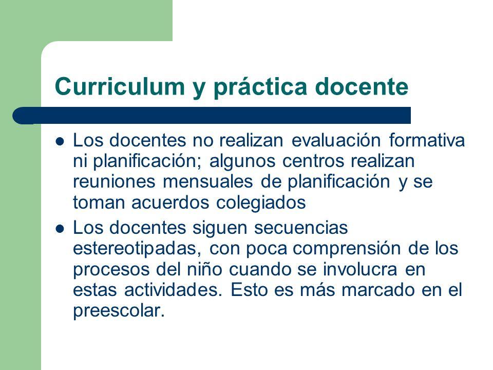 Curriculum y práctica docente Los docentes no realizan evaluación formativa ni planificación; algunos centros realizan reuniones mensuales de planific